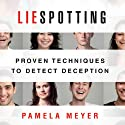 Liespotting: Proven Techniques to Detect Deception (       UNABRIDGED) by Pamela Meyer Narrated by Karen Saltus