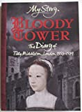'BLOODY TOWER: THE DIARY OF TILLY MIDDLETON, LONDON 1553-1559 (MY STORY SERIES)' Valerie Wilding