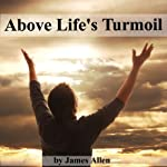 Above Life's Turmoil | James Allen