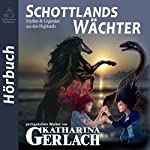 Schottlands Wächter [Scotland Guardian]: Mythen & Legenden aus den Highlands [Myths & Legends from the Highlands] | Katharina Gerlach
