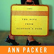 The Dive from Clausen's Pier (       UNABRIDGED) by Ann Packer Narrated by Cassandra Campbell