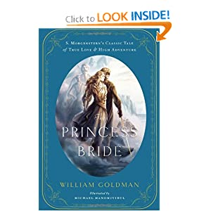 The Princess Bride: An Illustrated Edition of S. Morgenstern's Classic Tale of True Love and High Adventure by William Goldman and Michael Manomivibul