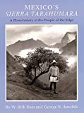 Mexico's Sierra Tarahumara: A Photohistory of the People of the Edge
