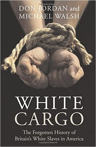 White Cargo: The Forgotten History of Britain's White Slaves in America written by Don Jordan