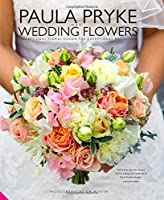Paula Pryke Wedding Flowers: Exceptional Floral Design for Exceptional Occasions by Jacqui Small LLP