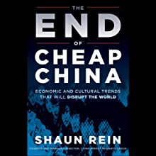 The End of Cheap China: Economic and Cultural Trends That Will Disrupt the World (       UNABRIDGED) by Shaun Rein Narrated by Bill Roberts