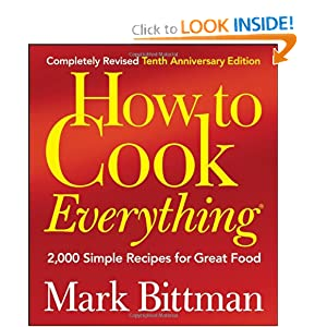 How to Cook Everything (Completely Revised 10th Anniversary Edition), Completely Revised 10th Anniversary Edition: 2,000 Simple Recipes for Great Food