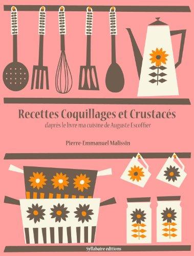 livre entier gratuit en ligne recettes coquillages et crustac s la cuisine d 39 auguste escoffier. Black Bedroom Furniture Sets. Home Design Ideas