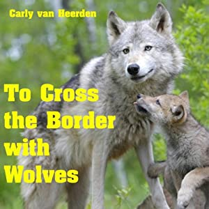 To Cross the Border with Wolves Audiobook