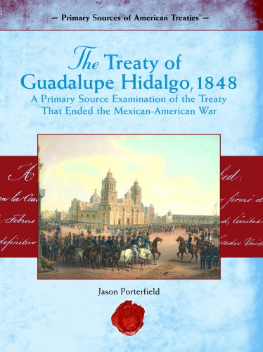The Treaty of Guadalupe Hidalgo, 1848: A Primary Source Examination Of The Treaty That Ended The Mexican-American War (P