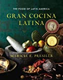 By Maricel E. Presilla Gran Cocina Latina: The Food of Latin America (1st First Edition) [Hardcover]