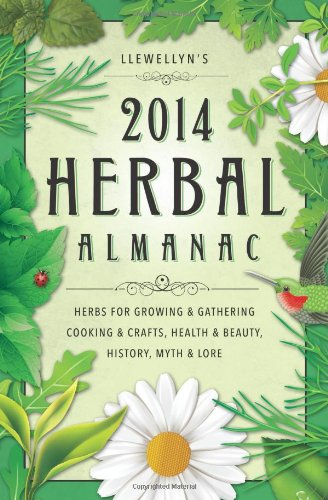 Llewellyn's 2014 Herbal Almanac: Herbs for Growing & Gathering, Cooking & Crafts, Health & Beauty, History,