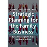 Strategic Planning for the Family Business: Parallel Planning to Unite the Family and Business (Family Business Publication)
