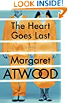 The Heart Goes Last: A Novel