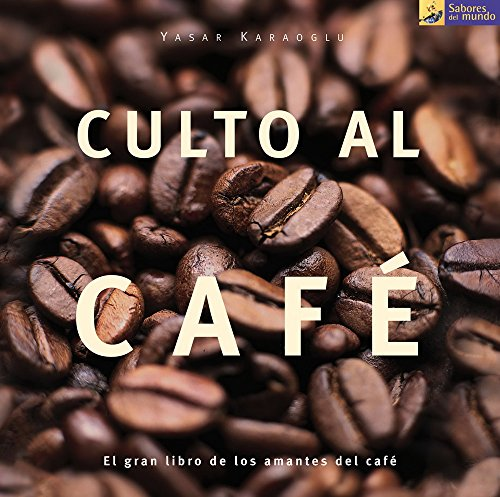 Culto Al Cafe / The Coffee Cult (Sabores del Mundo) (Spanish Edition)