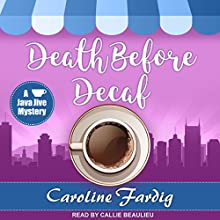 Death Before Decaf: Java Jive Mystery Series, Book 1 Audiobook by Caroline Fardig Narrated by Callie Beaulieu