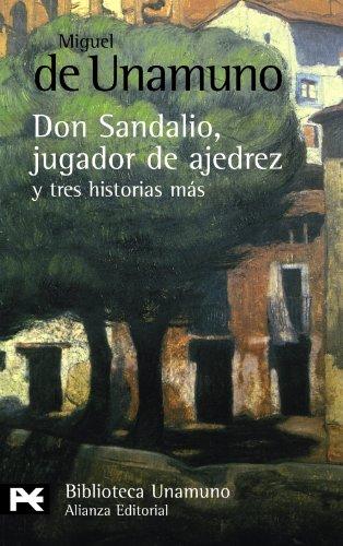 La novela de Don Sandalio, jugador de ajedrez, y tres historias mas / The Novel of Don Sandalio, Chess Player, and Three