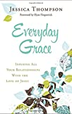 Everyday Grace: Infusing All Your Relationships With the Love of Jesus