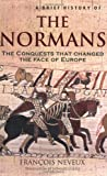 Francois Neveux A Brief History of the Normans: The Conquests that Changed the Face of Europe