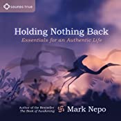 Holding Nothing Back: Essentials for an Authentic Life | [Mark Nepo]