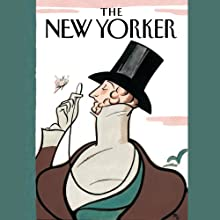 The New Yorker, 12-Month Subscription  by  The New Yorker Narrated by Todd Mundt, Dan Bernard, Christine Marshall