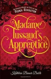 Kathleen Benner Duble Madame Tussaud's Apprentice: An Untold Story of Love in the French Revolution