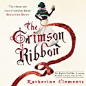 The Crimson Ribbon Audiobook by Katherine Clements Narrated by Katie Scarfe
