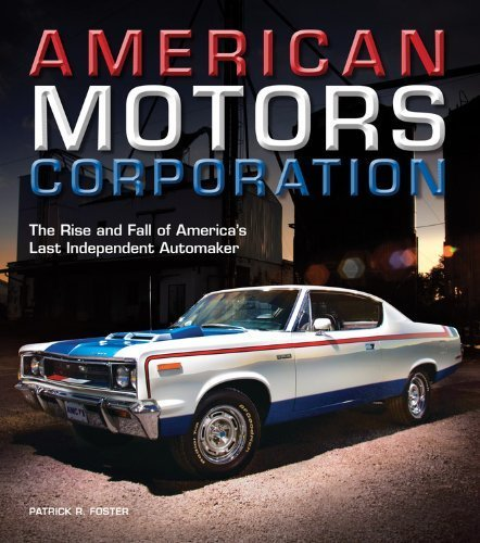 american-motors-corporation-the-rise-and-fall-of-americas-last-independent-automaker-by-foster-patri