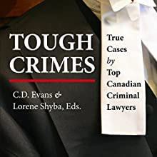 Tough Crimes: True Cases by Top Canadian Crimnal Lawyers | Livre audio Auteur(s) : Edward L. Greenspan, Richard Wolson, Marilyn Sandford, Earl Levy, Peter Martin Narrateur(s) : Bonnie Horton