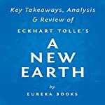 A New Earth: Awakening to Your Life's Purpose, by Eckhart Tolle | Key Takeaways, Analysis & Review |  Eureka Books