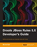 Drools JBoss Rules 5.X Developer�fs Guide