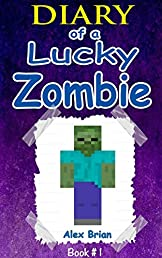 MINECRAFT: Diary Of A Lucky Zombie: Unofficial Minecraft Book (Minecraft, Minecraft Games, Minecraft Secrets, Minecraft Stories, Minecraft Books For Kids, Minecraft Books, Minecraft Xbox)