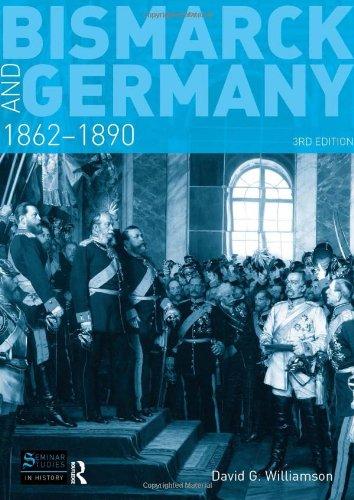 Bismarck and Germany: 1862-1890 (Seminar Studies in...