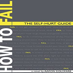 How to Fail: The Self-Hurt Guide | [Aaron Goldfarb]