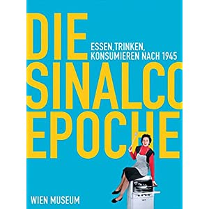 Die Sinalco Epoche: Essen, Trinken, Konsumieren nach 1945