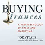Buying Trances: A New Psychology of Sales and Marketing | Joe Vitale
