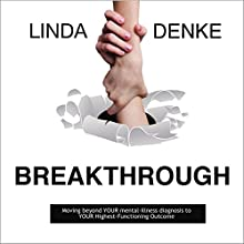 Breakthrough: Moving Beyond Your Mental-Illness Diagnosis to Your Highest-Functioning Outcome (       UNABRIDGED) by Linda Denke Narrated by Er-Gene Kahng, Ryan Cockerham