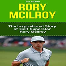 Rory McIlroy: The Inspirational Story of Golf Superstar Rory McIlroy (       UNABRIDGED) by Bill Redban Narrated by Michael Pauley
