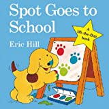 Eric Hill Spot Goes to School (Spot - Original Lift The Flap)