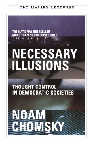 Necessary Illusions: Thought Control in Democratic Societies (CBC Massey Lecture): Noam Chomsky: 9780887845741: Amazon.com: Books