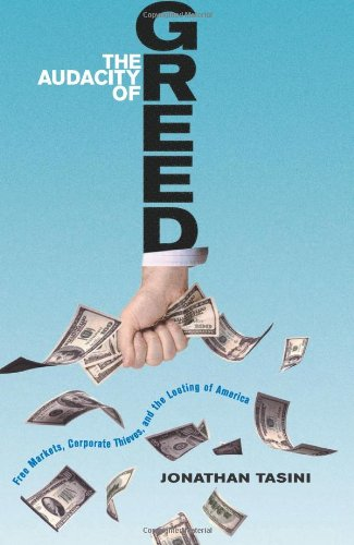 The Audacity of Greed: Free Markets, Corporate Thieves, and the Looting of America