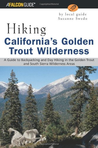 Hiking California's Golden Trout Wilderness: A Guide to Backpacking and Day Hiking in the Golden Trout and South Sierra Wilderness Areas (Regional Hiking Series)