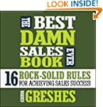 The Best Damn Sales Book Ever: 16 Roc...