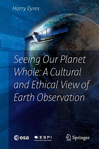 Seeing Our Planet Whole: A Cultural and Ethical View of Earth Observation [Eyres, Harry] (Tapa Dura)