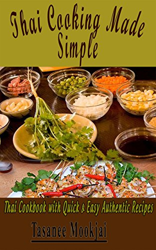 Thai Cooking Made Simple: Thai Cookbook With Quick & Easy Authentic Thai Recipes by Tasanee Mookjai