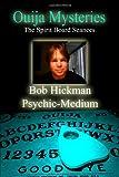 Bob Hickman Ouija Mysteries - The Spirit Board Seances
