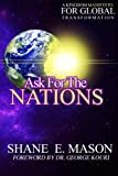 Ask For The Nations: A Kingdom Manifesto For Global Transformation