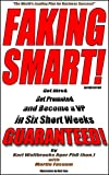 Faking Smart!: Get Hired, Get Promoted and Become a V.P. in Six Short Weeks - GUARANTEED! (Second Edition)