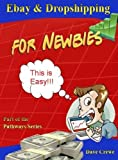 Ebay and Dropshipping for Newbies (Pathways Step by Step Guides to a Successful Online Business)