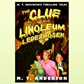 The Clue of the Linoleum Lederhosen | M.T. Anderson